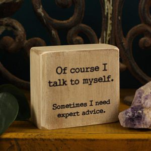 "Wooden Block Quote ""Of Course I Talk to Myself"""